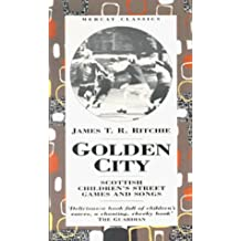 Golden City: Scottish Children's Street Games and Songs (Mercat classics) by James T.R. Ritchie (1999-12-11)