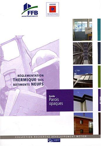 Réglementation thermique des bâtiments neufs : Guide parois opaques par FFB