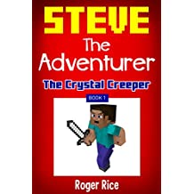 Minecraft Diary: The Crystal Creeper (Steve the Adventurer, Book 1) (An Unofficial Minecraft Book) (English Edition)
