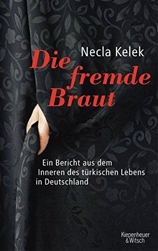 Die fremde Braut: Ein Bericht aus dem Inneren des türkischen Lebens in Deutschland (Eine Islamische Ehe)