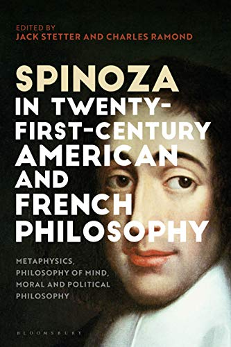 Spinoza in Twenty-First-Century American and French Philosophy: Metaphysics, Philosophy of Mind, Moral and Political Philosophy (English Edition)