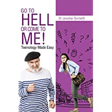Go to Hell or Come to Me!: Teenology Made Easy