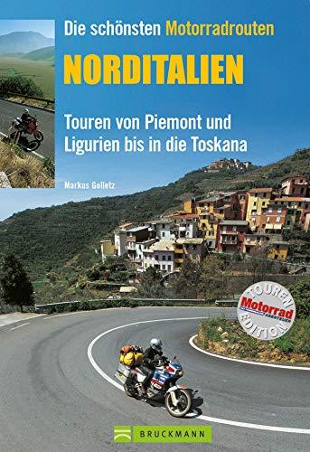 Die schönsten Motorradrouten Norditalien: 11 Top Touren von Piemont und Ligurien bis in die Toskana (Motorrad-Reiseführer)