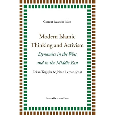 Modern Islamic Thinking and Activism: Dynamics in the West and in the Middle East