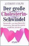 Der große Cholesterin-Schwindel: Warum alles. was man Ihnen über Cholesterin. Diät und Herzinfarkt erzählt hat. falsch ist von Colpo. Anthony (2008) Gebundene Ausgabe -