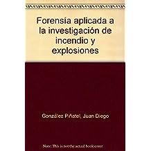 Forensía Aplicada a la Investigación de Incendio y Explosiones. Formación (Colección 163)