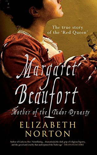 Margaret Beaufort: Mother of the Tudor Dynasty by Elizabeth Norton (2012-03-06)