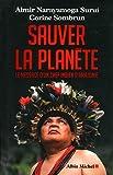 Sauver la planète : le message d'un chef indien d'Amazonie / Almir Narayamoga Surui, Corine Sombrun | Narayamoga Surui, Almir. Auteur