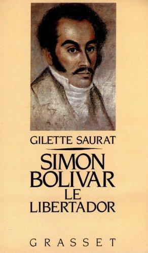 Simon Bolivar : Le Libertador par Gilette Saurat