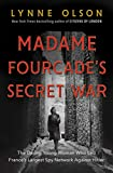 Madame Fourcades Secret War: The Daring Young Woman Who Led Frances Largest Spy Network Against Hitler (English Edition)