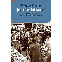 Jeanssozialismus: Konsum und Mode im staatssozialistischen Ungarn (Moderne europäische Geschichte)