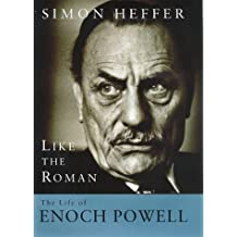 Like The Roman: The Life of Enoch Powell by Simon Heffer (1998-11-23)