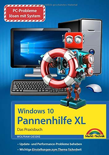 Windows 10 Pannenhilfe XL - Das große Praxisbuch - Probleme erkennen, Lösungen finden, Fehler beheben: mit vielen Insider Tipps und Tricks - komplett in Farbe