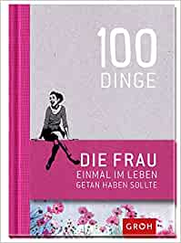 100 Dinge, die FRAU einmal im Leben getan haben sollte: Joachim Groh
