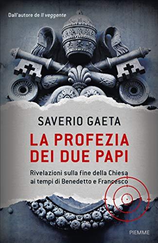 La profezia dei due papi. Rivelazioni sulla fine della Chiesa ai tempi di Benedetto e Francesco par Saverio Gaeta