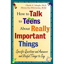 How to Talk to Teens About Really Important Things: Specific Questions and Answers and Useful Things to Say by Charles E. Schaefer (1999-02-12)