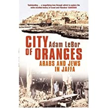 City of Oranges Arabs and Jews in Jaffa by LeBor, Adam ( Author ) ON Jan-02-2007, Paperback