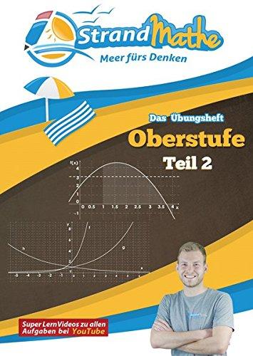 StrandMathe Mathematik Oberstufe Teil 2 - Analysis/Abitur - Übungsheft und Lernheft Gymnasium Klasse 11/12/13 - Matheaufgaben Abiturvorbereitung - ... (StrandMathe Oberstufe / Teil 1, 2, 3 und 4)