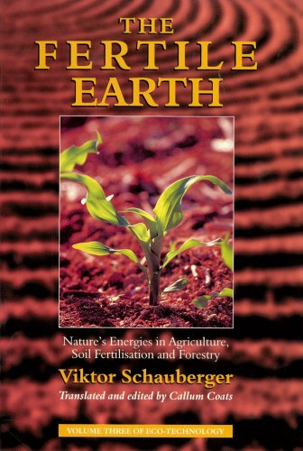 The Fertile Earth: Nature's Energies in Agriculture, Soil Fertilisation and Forestry: 3 (Ecotechnology)