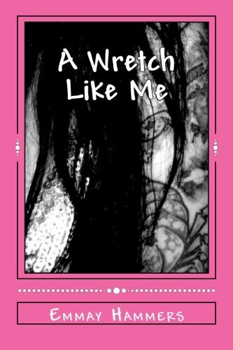 A Wretch Like Me by Emmay Hammers (2013-07-08)