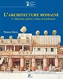 L'architecture romaine du début du IIIe siècle av. J.-C. à la fin du Haut-Empire : Volume 2, maisons, palais, villas et tombeaux...