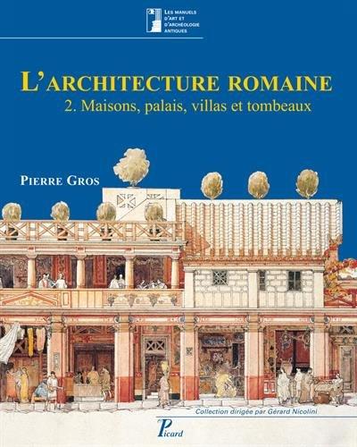 L'architecture romaine du début du IIIe siècle av. J.-C. à la fin du Haut-Empire : Volume 2, maisons, palais, villas et tombeaux par