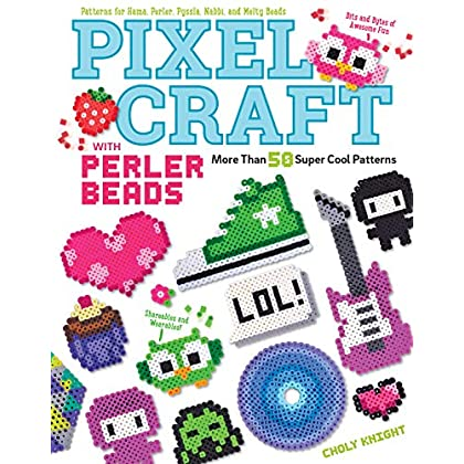 Pixel Craft With Perler Beads: More Than 50 Super Cool Patterns: Patterns For Hama, Perler, Pyssla, Nabbi, And Melty Beads (English Edition)