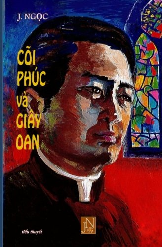 Coi Phuc Va Giay Oan: Doc Coi Phuc Va Giay Oan de am hieu, thong cam va dong hanh phan nao doi song cua cac linh muc, mot doi song voi rat nhieu kho kho khan gay nen lai do chinh giao dan minh. -