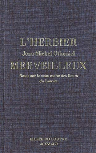 L'Herbier merveilleux : Notes sur le sens caché des fleurs du Louvre par  (Relié - May 1, 2019)