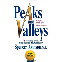 Peaks and Valleys: Making Good And Bad Times Work For You--At Work And In Life by Spencer Johnson M.D. (2009-03-03)