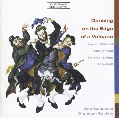 Dancing On The Edge Of A Volcano - Jewish Cabaret Music, Popular and Political Songs, 1900-1945 1900 Edge
