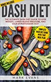 DASH Diet: The Ultimate DASH Diet Guide to Lose Weight, Lower Blood Pressure, and Stop Hypertension Fast  (DASH Diet Series Book 2)