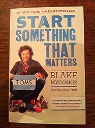 Start Something That Matters by Blake Mycoskie (2012-08-01)