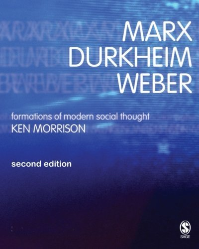 Marx, Durkheim, Weber: Formations of Modern Social Thought 2nd edition by Morrison, Kenneth (2006) Paperback