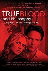 True Blood and Philosophy: We Wanna Think Bad Things with You (The Blackwell Philosophy and Pop Culture Series)