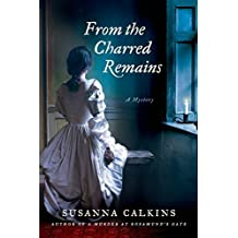 From the Charred Remains (Lucy Campion Mysteries) by Susanna Calkins (2015-03-17)