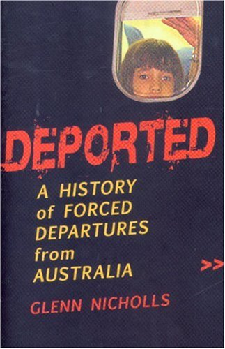 Deported: A History of Forced Departures from Australia