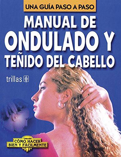 Manual de ondulado y tenido del cabello (Una guia paso a paso/Coleccion como hacer bien y facilmente) por Luis Lesur