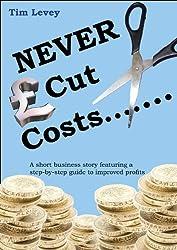 NEVER Cut Costs.......