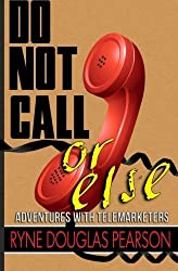 Do Not Call...Or Else: Adventures With Telemarketers by Ryne Douglas Pearson (2013-11-03)
