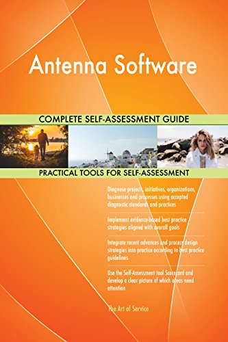 Antenna Software All-Inclusive Self-Assessment - More than 710 Success Criteria, Instant Visual Insights, Comprehensive Spreadsheet Dashboard, Auto-Prioritized for Quick Results