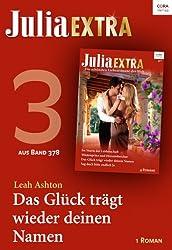 Julia Extra Band 378 - Teil 3: Das Glück trägt wieder deinen Namen (Julia Extra_eBook)