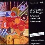 Josef Gabriel Rheinberger: Christus factus est (Musica Sacra VII) -