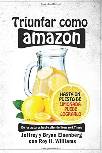 Triunfar como Amazon: Hasta un puesto de limonada puede lograrlo por Jeffrey Eisenberg