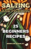 Salting and Pickling:  25 Beginners Recipes (English Edition)
