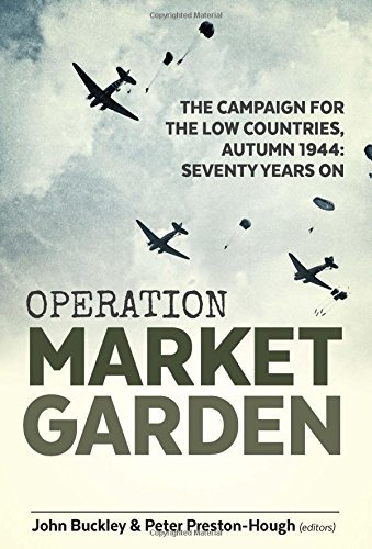 Operation Market Garden: The Campaign for the Low Countries, Autumn 1944: Seventy Years On (Wolverhampton Military Studies). by John Buckley & Peter Preston-Hough (2016-06-15)