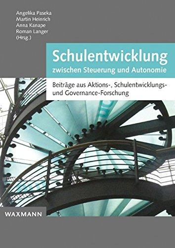 Schulentwicklung zwischen Steuerung und Autonomie: Beiträge aus Aktions-, Schulentwicklungs- und Governance-Forschung