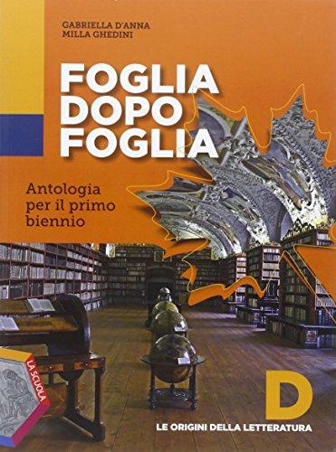 Foglia dopo foglia. Vol. D: Le origini della letteratura. Per le Scuole superiori. Con e-book. Con espansione online