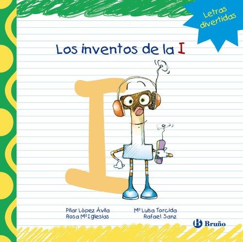 Los inventos de la I (Castellano - A Partir De 3 Años - Libros Didácticos - Las Divertidas Aventuras De Las Letras Y Los Números)