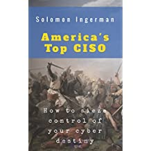 America's Top CISO: How To Sieze Control Of Your Cyber Destiny (English Edition)